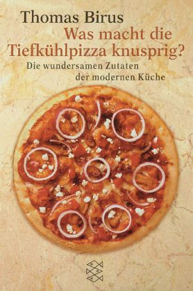 Was macht die Tiefkühlpizza knusprig? - Birus, Thomas
