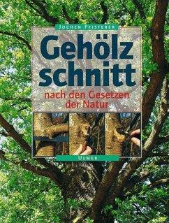 Gehölzschnitt nach den Gesetzen der Natur - Pfisterer, Jochen A.