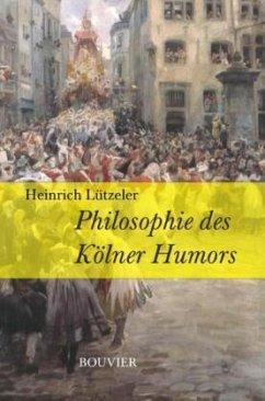 Philosophie des Kölner Humors und Kölner Humor in der Geschichte - Lützeler, Heinrich
