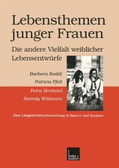 Lebensthemen junger Frauen - die andere Vielfalt weiblicher Lebensentwürfe - Keddi, Barbara; Pfeil, Patricia