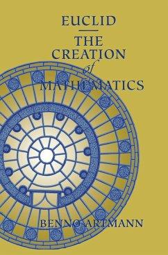 Euclid. The Creation of Mathematics - Artmann, Benno