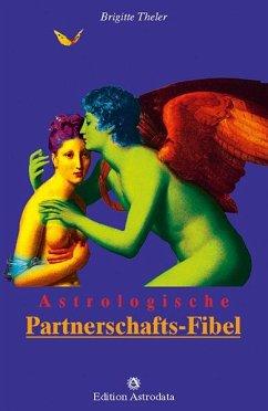 Astrologische Partnerschafts-Fibel - Theler, Brigitte