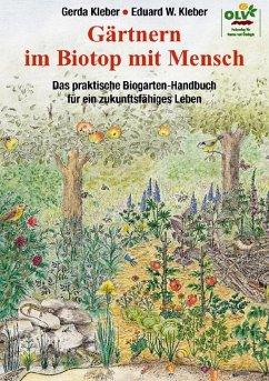 Gärtnern im Biotop mit Mensch - Kleber, Eduard W.; Kleber, Gerda