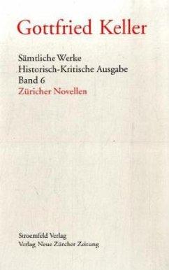 Sämtliche Werke. Historisch-Kritische Ausgabe / Gesammelte Werke / Züricher Novellen - Keller, Gottfried