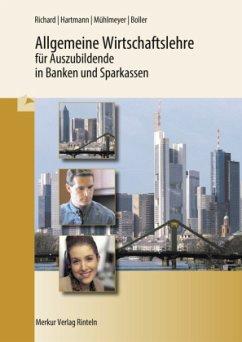 Allgemeine Wirtschaftslehre für Auszubildende in Banken und Sparkassen - Richard, Willi; Hartmann, Gernot; Mühlmeyer, Jürgen; Boller, Eberhard
