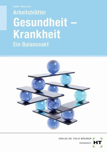 Gesundheit -- Krankheit. Arbeitsblätter von Sabine Baltes; Veronika ...