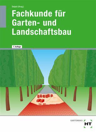 Fachkunde für Garten- und Landschaftsbau - Seipel, Holger; Schmitt, Jens; Bietenbeck, Martin; Kruse, Klaus