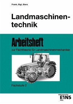 Landmaschinentechnik. Arbeitsheft. Fachstufe 2 - Frank, T.; Sigl, E.; Sterz, J.