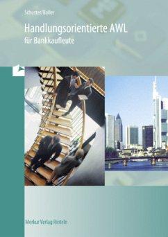 Handlungsorientierte AWL für Bankkaufleute - Schuster, Dietmar; Boller, Eberhard
