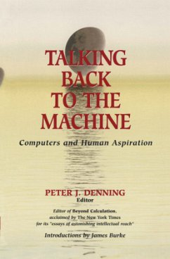 Talking Back to the Machine: Computers and Human Aspiration - Denning, Peter J. (ed.)