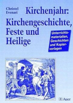 Kirchenjahr: Kirchengeschichte, Feste und Heilige - Evenari, Christel