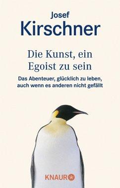 Die Kunst, ein Egoist zu sein - Kirschner, Josef