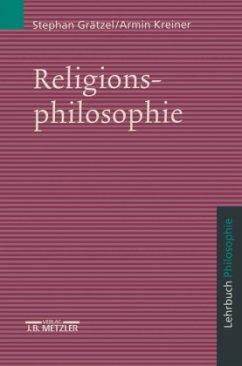 Religionsphilosophie - Grätzel, Stephan; Kreiner, Armin