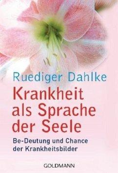 Krankheit als Sprache der Seele - Dahlke, Ruediger