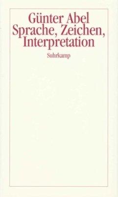 Sprache, Zeichen, Interpretation - Abel, Günter