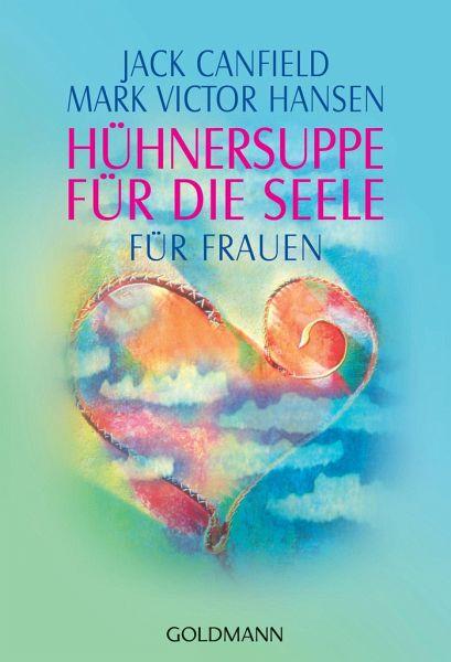 Hühnersuppe für die Seele für Frauen - Von Jack Canfield, Mark V. Hansen, Jennifer Read Hawthorne u. a.
