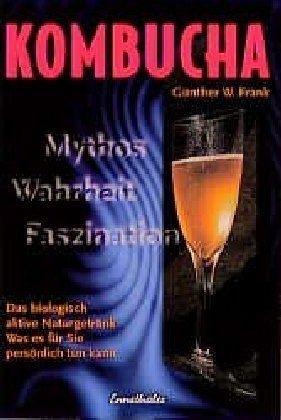 Kombucha. Mythos, Wahrheit, Faszination - Frank, Günther W.