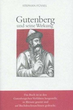 Gutenberg und seine Wirkung - Füssel, Stephan