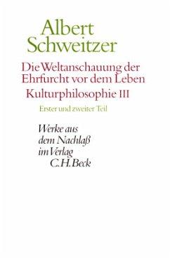 Die Weltanschauung der Ehrfurcht vor dem Leben: Kulturphilosophie III / Werke aus dem Nachlaß Tle.1-2 - Schweitzer, Albert