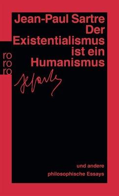 Der Existentialismus ist ein Humanismus und andere philosophische Essays 1943 - 1948 - Sartre, Jean-Paul