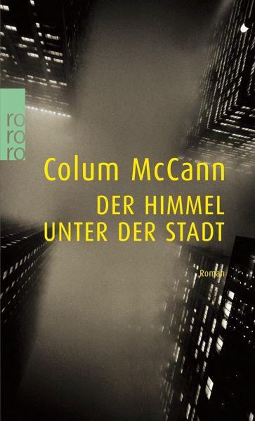 Der Himmel Unter Der Stadt Von Colum Mccann Als Taschenbuch