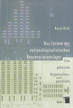 Das System der nationalsozialistischen Konzentrationslager - Orth, Karin