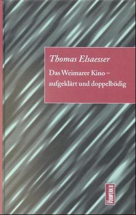 Das Weimarer Kino, aufgeklärt und doppelbödig - Elsaesser, Thomas