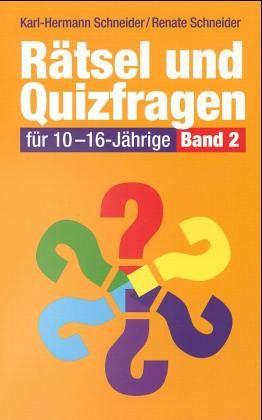 Rätsel- und Quizfragen für 10-16-Jährige: Rätsel und Quizfragen für 10-16-Jährige, Bd.2: Bd 2 (Taschenbuch) - Karl-Hermann Schneider, Renate Schneider