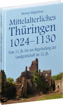 Thüringen im Mittelalter 2. Mittelalterliches Thüringen 1024 - 1130 - Mägdefrau, Werner