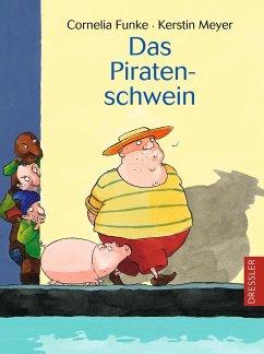 Das Piratenschwein - Funke, Cornelia; Meyer, Kerstin