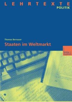 Staaten im Weltmarkt - Bernauer, Thomas