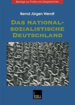 Das nationalsozialistische Deutschland - Wendt, Bernd J.