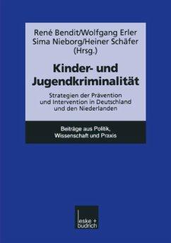 RENÉ BENDIT, WOLFGANG ERLER UND SIMA NIEBORG - Kinder- und Jugendkriminalität Strategien der Prävention und Intervention in Deutschland und den Niederlanden