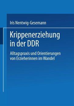Krippenerziehung in der DDR - Nentwig-Gesemann, Iris