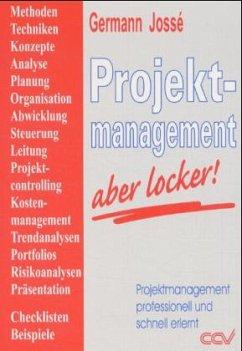 Projektmanagement - aber locker! - Jossé, Germann