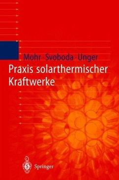 Praxis solarthermischer Kraftwerke - Mohr, Markus; Svoboda, Petr; Unger, Hermann
