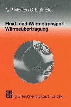 Fluid- und Wärmetransport Wärmeübertragung - Merker, Günter P.; Eiglmeier, Christian