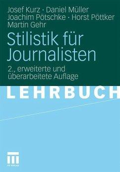 Stilistik für Journalisten - Kurz, Josef;Müller, Daniel;Pötschke, Joachim