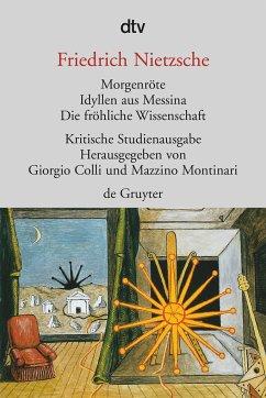 Morgenröte / Idyllen aus Messina / Die fröhliche Wissenschaft - Nietzsche, Friedrich