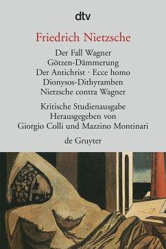 Das Fall Wagner. Götzen-Dämmerung. Der Antichrist. Ecce homo. Dionysos-Dithyramben. Nietzsche contra Wagner - Nietzsche, Friedrich