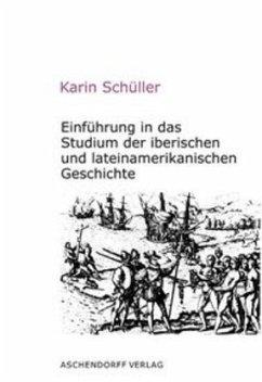 Einführung in das Studium der iberischen und lateinamerikanischen Geschichte - Schüller, Karin