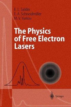 The Physics of Free Electron Lasers - Saldin, E.L.;Schneidmiller, E.V.;Yurkov, M.V.