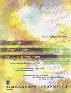 Clever üben, sinnvoll proben, erfolgreich vorspielen - Giesecke, Mark A.