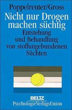 Nicht nur Drogen machen süchtig - Poppelreuter, Stefan / Gross, Werner (Hgg.)