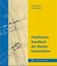 Praktisches Handbuch der Klavierkonstruktion - Fenner, Klaus; Großbach, Jan