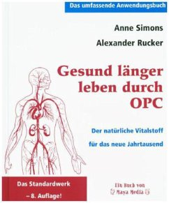 Gesund länger leben durch OPC - Simons, Anne; Rucker, Alexander