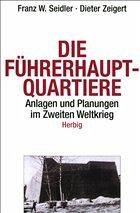 Die Führerhauptquartiere - Seidler, Franz W.; Zeigert, Dieter