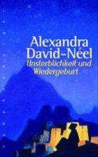Unsterblichkeit und Wiedergeburt - David-Neel, Alexandra