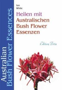 Heilen mit australischen Bush Flower Essenzen - White, Ian