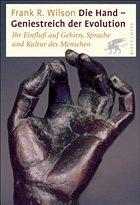 Die Hand, Geniestreich der Evolution - Wilson, Frank R.